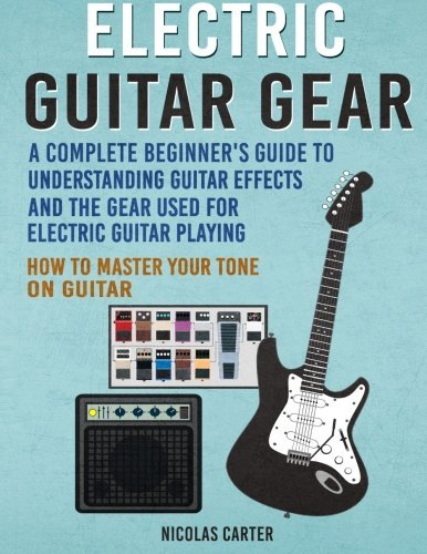 electric-guitar-gear-a-complete-beginners-guide-to-understanding-guitar-effects-and-the-gear-used-fo