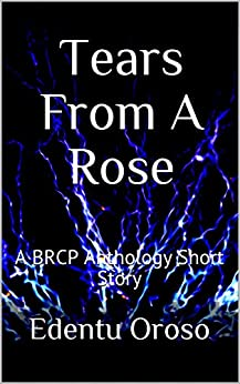 Tears From A Rose: A BRCP Anthology Short Story by [Max, Dean, Oroso, Edentu]