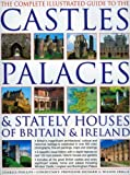 The Complete Illustrated Guide to the Castles, Palaces and Stately Houses of Britain and Ireland, Charles Phillips, 0754817407