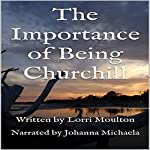 The Importance of Being Churchill | Lorri Moulton