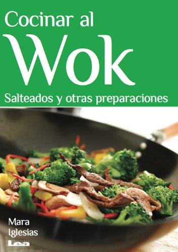 Cocinar al Wok. Salteados y otras preparaciones (Spanish Edition)