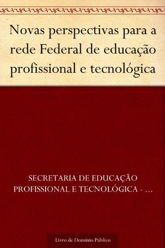 Novas perspectivas para a rede Federal de educação profissional e tecnológica