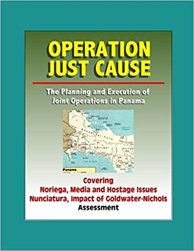 Assessment Nunciatura Media and Hostage Issues Noriega Operation Just Cause: The Planning and Execution of Joint Operations in Panama Impact of Goldwater-Nichols