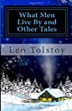What Men Live by and Other Tales, Leo Tolstoy, 1494812452