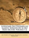 Inventaris der Verzameling Kaarten Berustende in Het Rijks-Archief, Rijksarchief Netherlands. Al, 1149232560