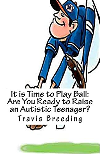 It is Time to Play Ball: Are You Ready to Raise an Autistic Teenager?: With Intermediate Autism Guide
