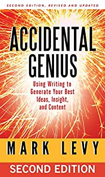 Accidental Genius: Using Writing to Generate Your Best Ideas, Insight, and Content by [Levy, Mark]