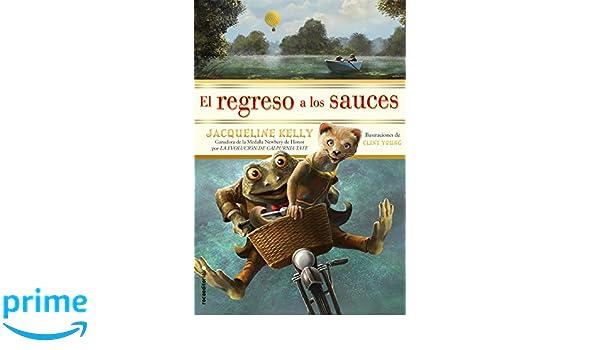 El regreso a los sauces (Spanish Edition): Jacquelline Kelly: 9788416306466: Amazon.com: Books