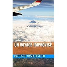 Un voyage improvisé. (French Edition)