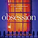 Obsession Audiobook by Amanda Robson Narrated by Stephanie Racine, Helen Keeley, Thomas Judd, Rich Keeble