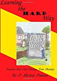 Learning the Hard Way, D. Mickey Palmer, 1499388381