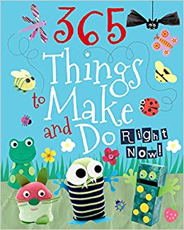 365 Things To Make And Do Right Now Kids Make And Do Parragon