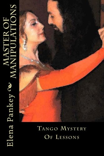 Read Online Master of Manipulations.: Tango Mystery (Learning Argentine Tango) (Volume 3) pdf epub