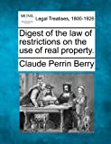 Digest of the law of restrictions on the use of real Property, Claude Perrin Berry, 1240175701