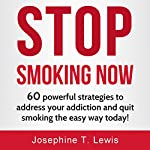 Stop Smoking: 60 Powerful Strategies to Address Your Addiction and Quit Smoking the Easy Way Today!: Quit Smoking Tips, Book 1 | Josephine T. Lewis