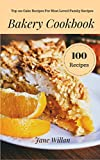 Bakery Cookbook: Top 100 Cake Recipes For Most Loved Family Recipes