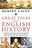Great Tales from English History: A Treasury of True Stories about the Extraordinary People - Knights and Knaves, Rebels and Heroes, Queens and Commoners - Who Made Britain Great