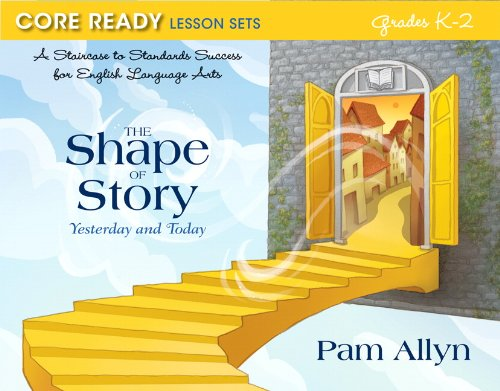 Core Ready Lesson Sets for Grades K-2: A Staircase to Standards Success for English Language Arts, The Shape of Story: Y