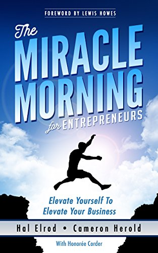 The Miracle Morning for Entrepreneurs: Elevate Your SELF to Elevate Your BUSINESS cover