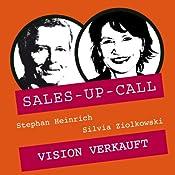 Vision verkauft (Sales-up-Call) | Stephan Heinrich, Silvia Ziolkowski