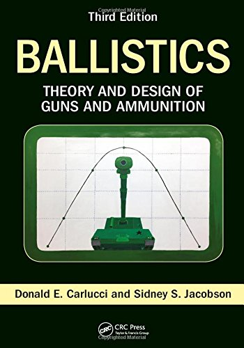 Ballistics: Theory and Design of Guns and Ammunition, Third Edition