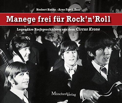 Manege frei für Rock 'n' Roll: Legendäre Rockgeschichten aus dem Circus Krone