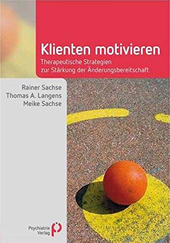 Klienten motivieren: Therapeutische Strategien zur Stärkung der Änderungsbereitschaft (Fachwissen)