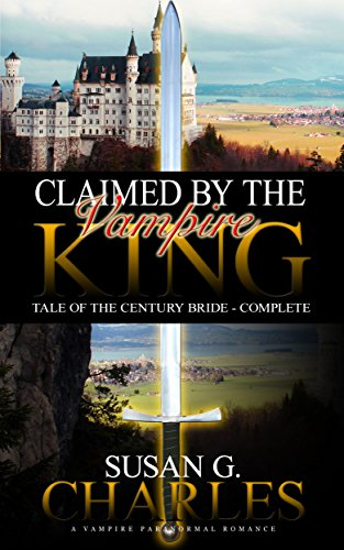 Book: Claimed by the Vampire King - Complete: A Vampire Paranormal Romance - Tale of the Century Bride by Susan G Charles