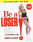Be a Loser!: Lose Inches Fast--No Diet