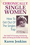Chronically Single Women: How to Get Out of the Singles Trap