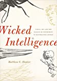 Wicked Intelligence: Visual Art and the Science of Experiment in Restoration London, Matthew C. Hunter, 022601729X