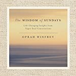 The Wisdom of Sundays: Life-Changing Insights and Inspirational Conversations | Oprah Winfrey
