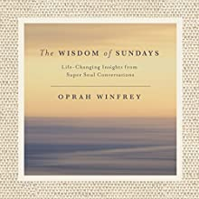 The Wisdom of Sundays: Life-Changing Insights and Inspirational Conversations Audiobook by Oprah Winfrey Narrated by Oprah Winfrey,  full cast