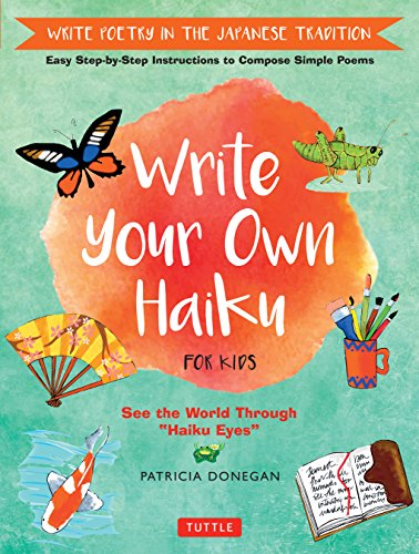 Write Your Own Haiku for Kids: Write Poetry in the Japanese Tradition - Easy Step-by-Step Instructions to Compose Simple Poems