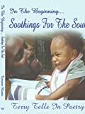 In the Beginning Soothings for the Soul, Terrance Hunter, 1425948537