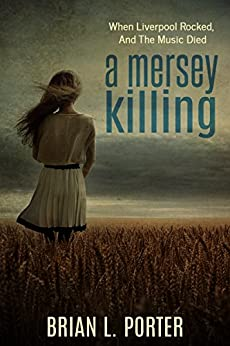 A Mersey Killing: When Liverpool Rocked, And The Music Died (Mersey Murder Mysteries Book 1) by [Porter, Brian L.]