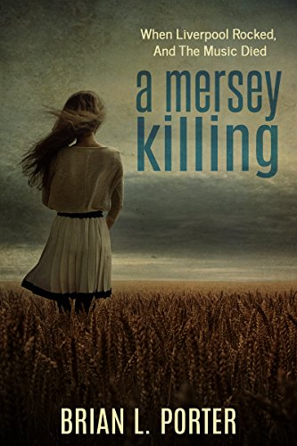 Brian L. Porter: A Mersey Killing: When Liverpool Rocked, And The Music Died (Mersey Murder Mysteries Book 1)