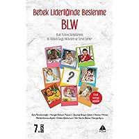 Bebek Liderliğinde Beslenme BLW: BLW Türkiye Bebeklerinin Ek Gıdaya Geçiş Hikayeleri ve Temel Tarifler