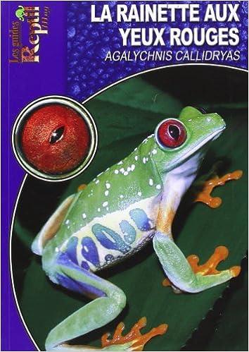 Lire en ligne La Rainette aux Yeux Rouges: Agalychnis Callidryas pdf, epub