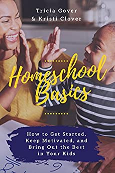 Download for free Homeschool Basics: How to Get Started, Keep Motivated, and Bring Out the Best in Your Kids