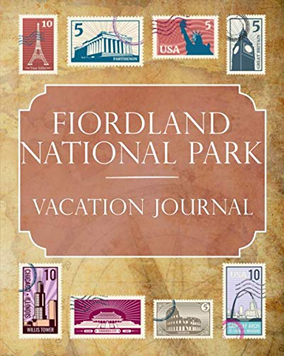 Fiordland National Park - Fiordland National Park Vacation Journal: Blank Lined Fiordland National Park (New Zealand) Travel Journal/Notebook/Diary Gift Idea for People Who Love to Travel