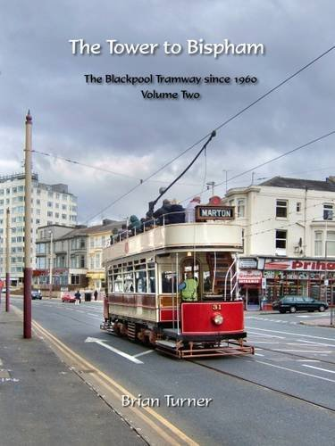 The Tower to Bispham: The Blackpool Tramway Since 1960: Volume 2