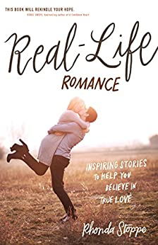 Real-Life Romance: Inspiring Stories to Help You Believe in True Love by [Stoppe, Rhonda]