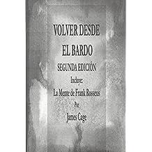 VOLVER DESDE EL BARDO SEGUNDA EDICION Incluye: La Mente de Frank Rosseus (Spanish Edition)