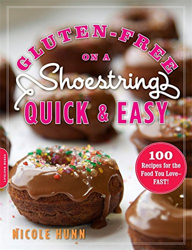 Gluten-Free on a Shoestring, Quick and Easy: 100 Recipes for the Food You Love--Fast! (Best Donut Recipe In The World)