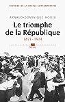 Histoire de la France contemporaine : Tome 4, Le triomphe de la République 1871-1914 par Houte