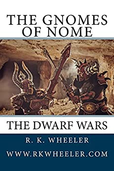 The Gnomes of Nome: The Dwarf Wars by [Wheeler, R. K.]