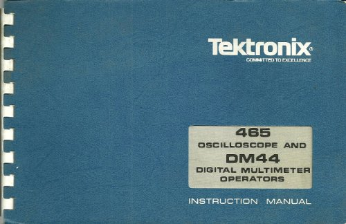 465 Oscilloscope and DM44 Digital Multimeter Operators Instruction Manual Tektronix