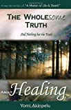 The Wholesome Truth about Healing, Yomi Akinpelu, 0954551079
