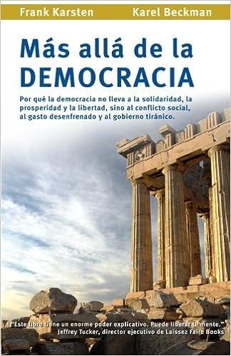 Mas alla de la democracia: Por que la democracia no lleva a la ...
